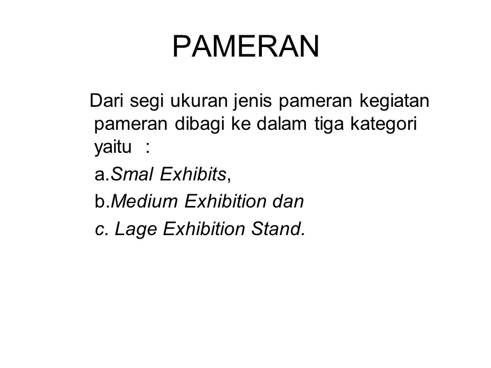 PAMERAN Dari segi ukuran jenis pameran kegiatan pameran dibagi ke dalam tiga kategori yaitu : a.Smal Exhibits,