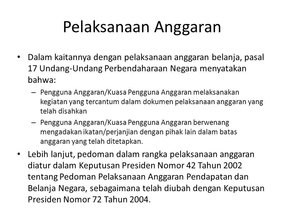 Pelaksanaan Anggaran Dalam kaitannya dengan pelaksanaan anggaran belanja, pasal 17 Undang-Undang Perbendaharaan Negara menyatakan bahwa: