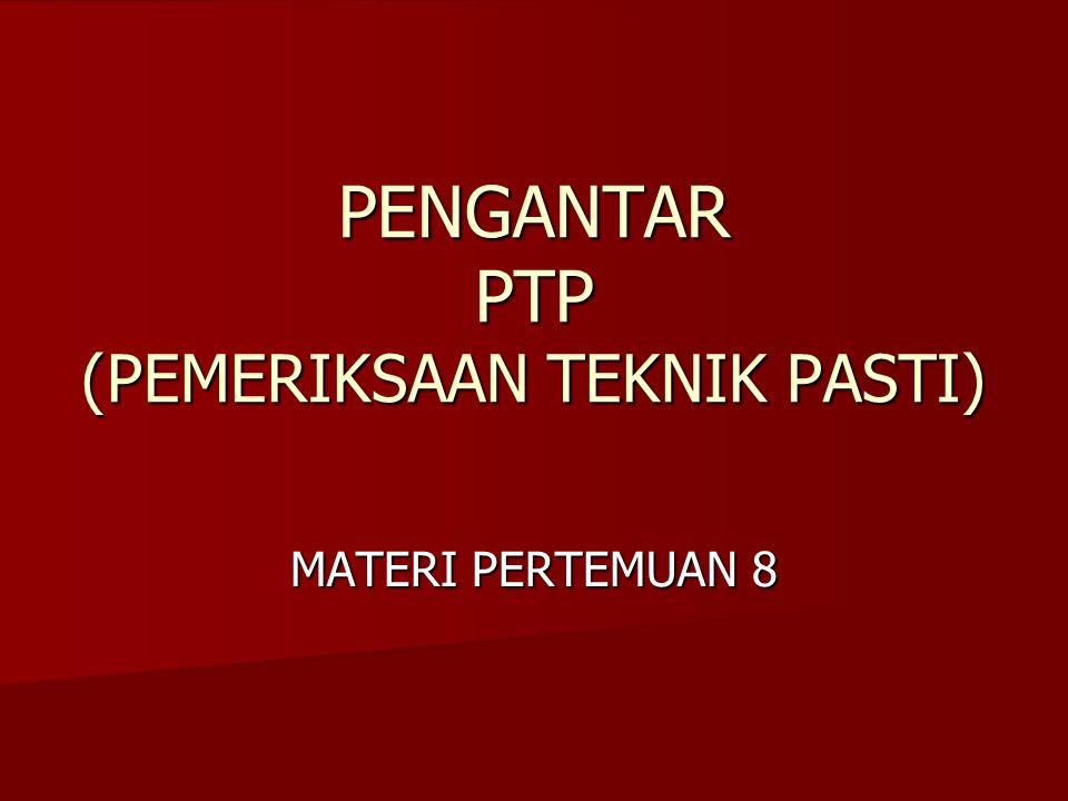 PENGANTAR PTP (PEMERIKSAAN TEKNIK PASTI)