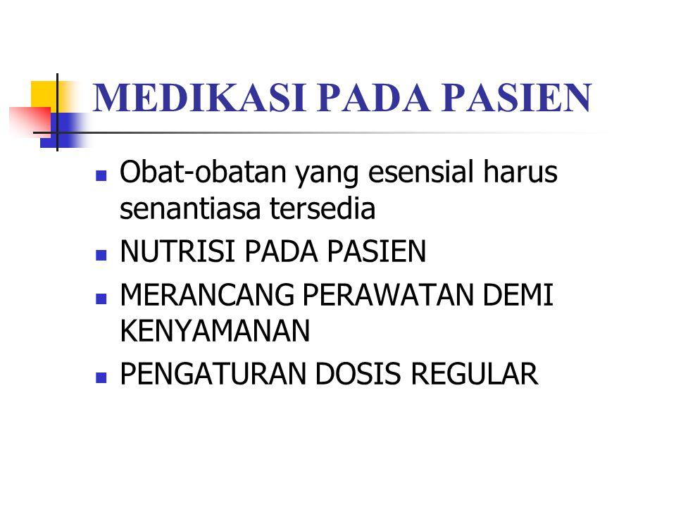 MEDIKASI PADA PASIEN Obat-obatan yang esensial harus senantiasa tersedia. NUTRISI PADA PASIEN. MERANCANG PERAWATAN DEMI KENYAMANAN.