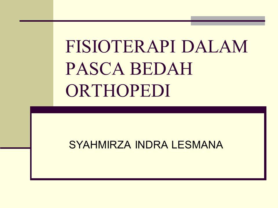 FISIOTERAPI DALAM PASCA BEDAH ORTHOPEDI