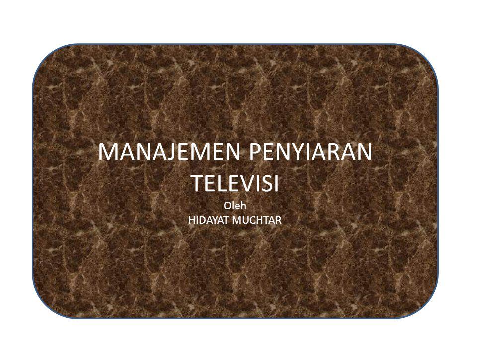 MANAJEMEN PENYIARAN TELEVISI Oleh HIDAYAT MUCHTAR