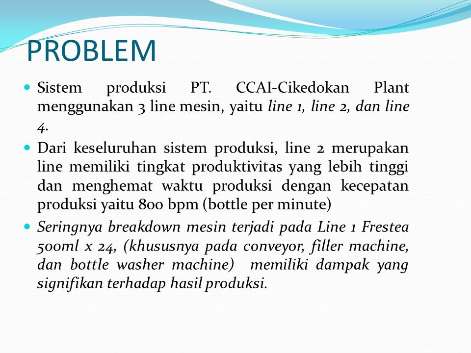 PROBLEM Sistem produksi PT. CCAI-Cikedokan Plant menggunakan 3 line mesin, yaitu line 1, line 2, dan line 4.