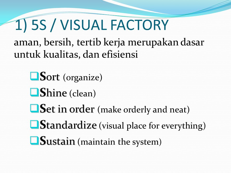 1) 5S / VISUAL FACTORY Sort (organize) Shine (clean)