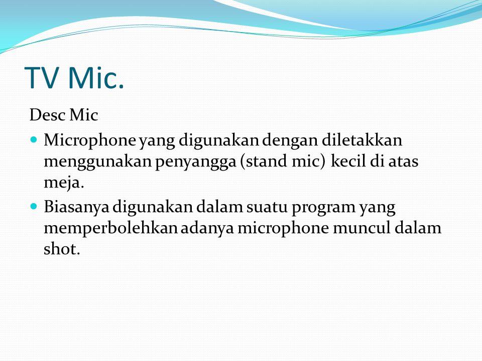 TV Mic. Desc Mic. Microphone yang digunakan dengan diletakkan menggunakan penyangga (stand mic) kecil di atas meja.