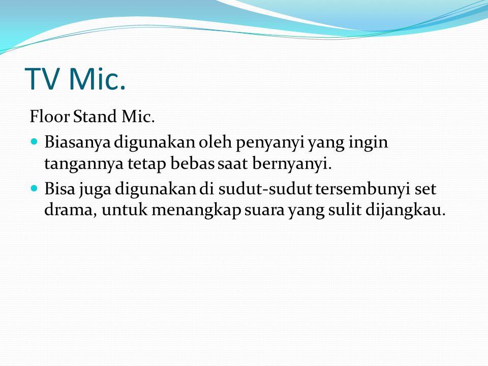 TV Mic. Floor Stand Mic. Biasanya digunakan oleh penyanyi yang ingin tangannya tetap bebas saat bernyanyi.