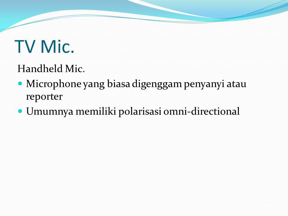 TV Mic. Handheld Mic. Microphone yang biasa digenggam penyanyi atau reporter.