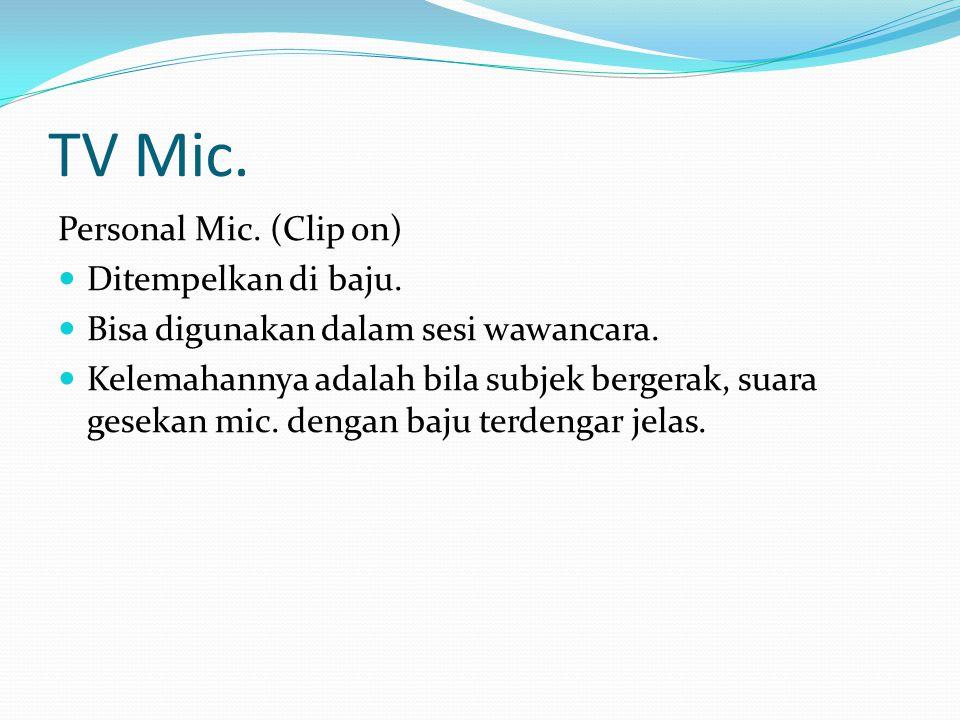 TV Mic. Personal Mic. (Clip on) Ditempelkan di baju.