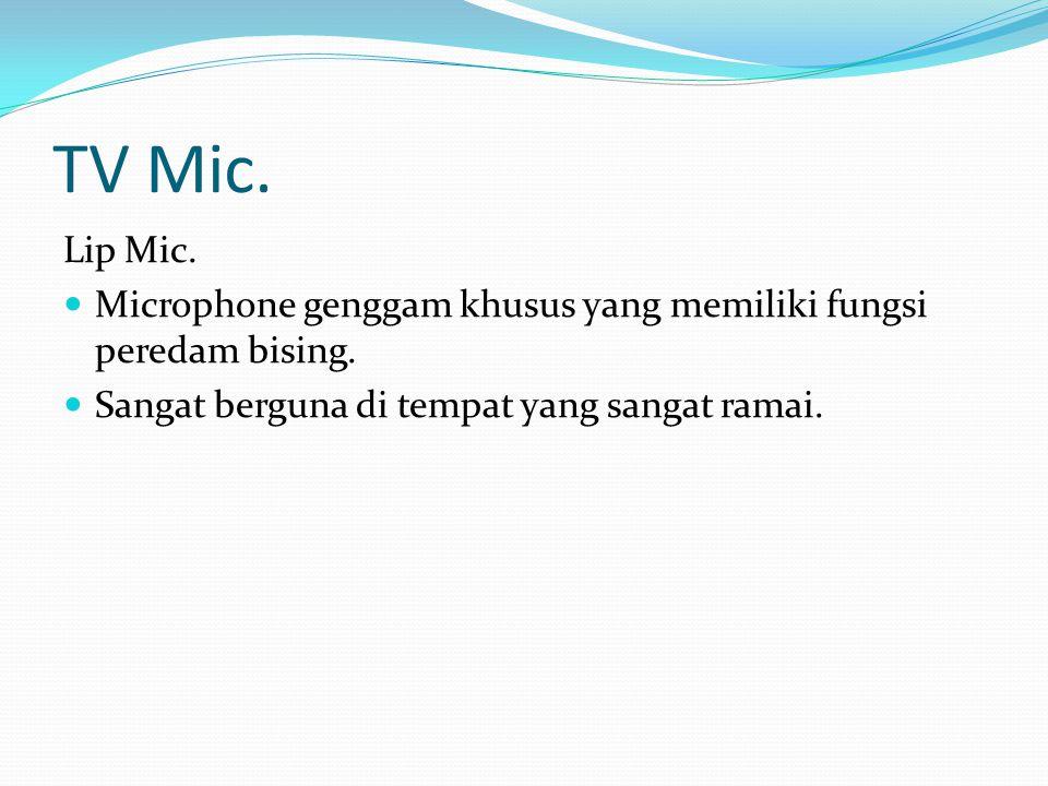 TV Mic. Lip Mic. Microphone genggam khusus yang memiliki fungsi peredam bising.