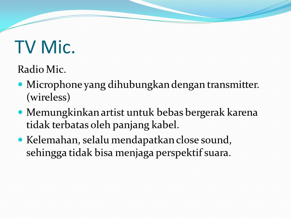 TV Mic. Radio Mic. Microphone yang dihubungkan dengan transmitter. (wireless)