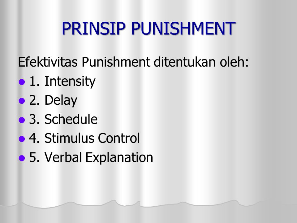 PRINSIP PUNISHMENT Efektivitas Punishment ditentukan oleh: