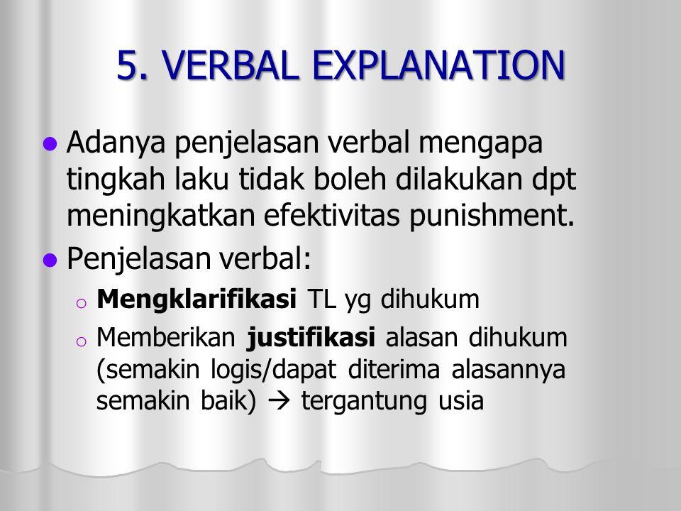 5. VERBAL EXPLANATION Adanya penjelasan verbal mengapa tingkah laku tidak boleh dilakukan dpt meningkatkan efektivitas punishment.
