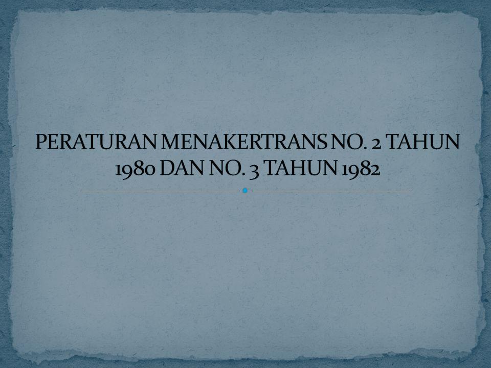PERATURAN MENAKERTRANS NO. 2 TAHUN 1980 DAN NO. 3 TAHUN 1982
