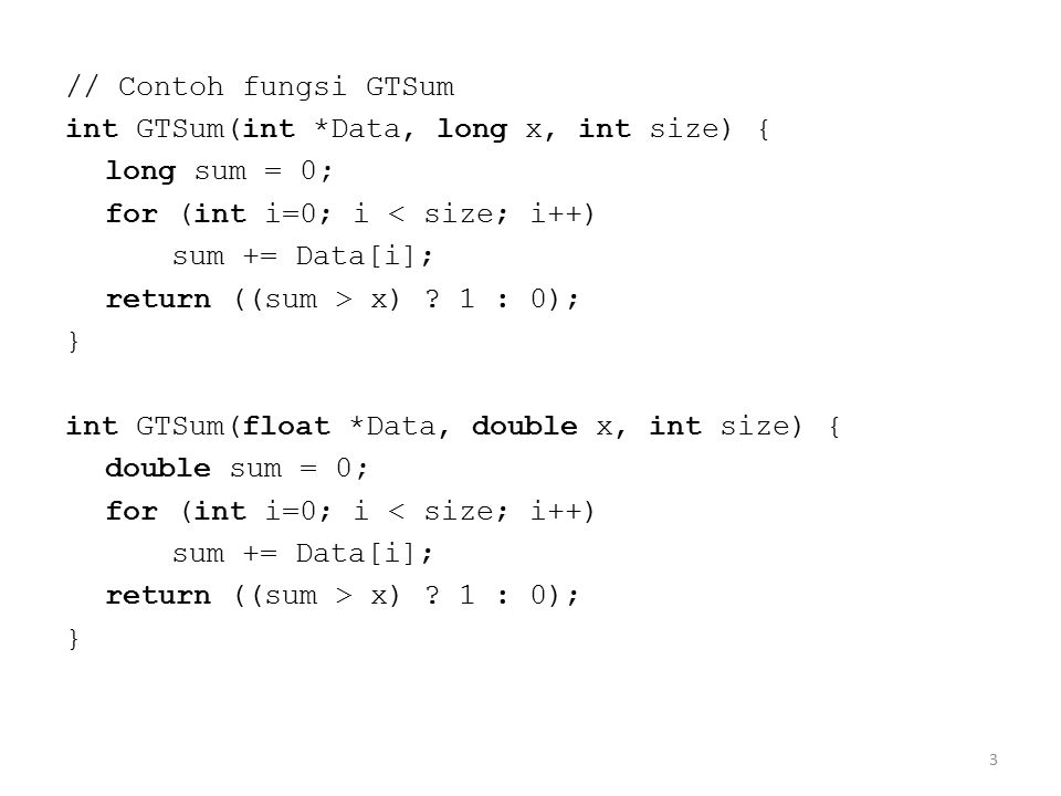 // Contoh fungsi GTSum int GTSum(int *Data, long x, int size) { long sum = 0; for (int i=0; i < size; i++)