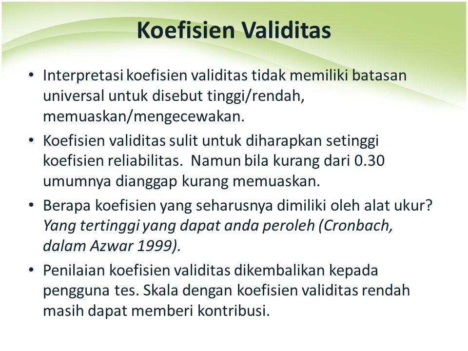 Koefisien Validitas Interpretasi koefisien validitas tidak memiliki batasan universal untuk disebut tinggi/rendah, memuaskan/mengecewakan.