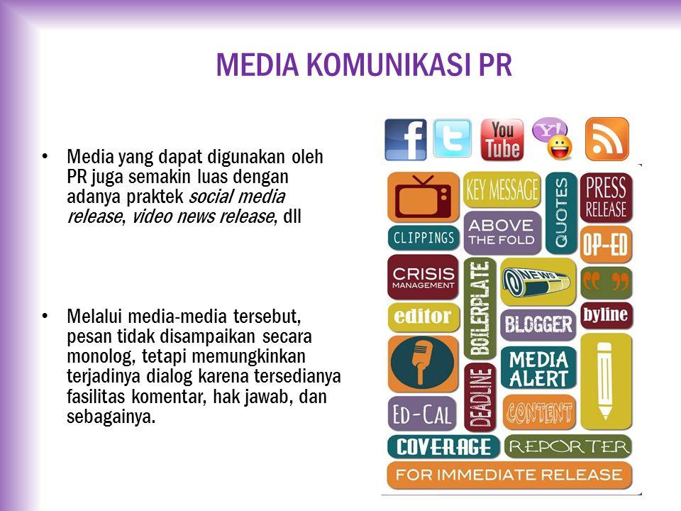MEDIA KOMUNIKASI PR Media yang dapat digunakan oleh PR juga semakin luas dengan adanya praktek social media release, video news release, dll.