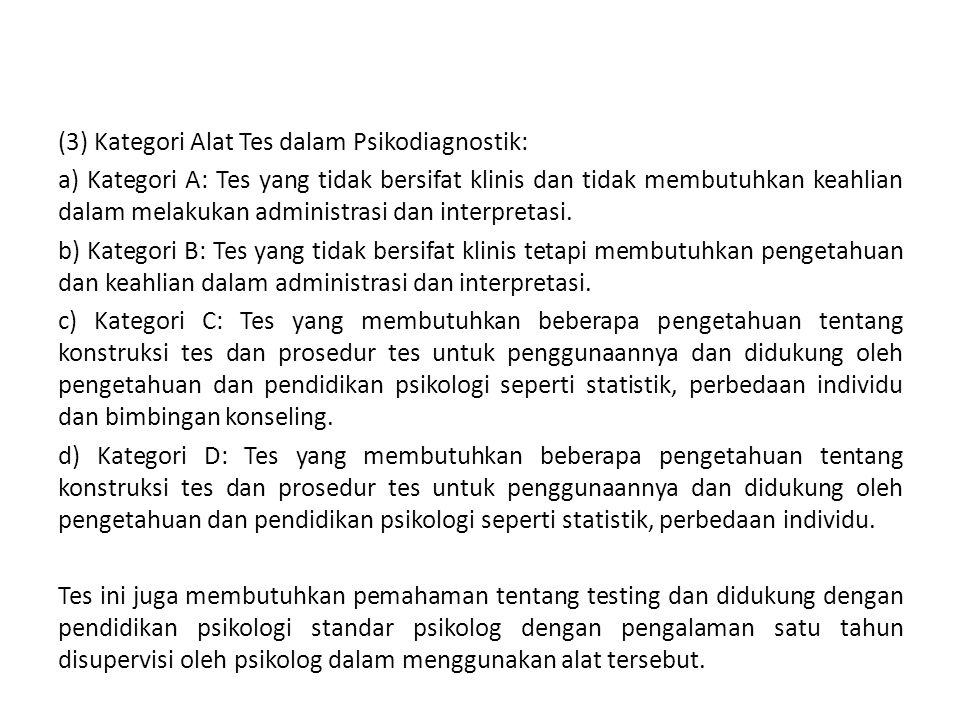 (3) Kategori Alat Tes dalam Psikodiagnostik: a) Kategori A: Tes yang tidak bersifat klinis dan tidak membutuhkan keahlian dalam melakukan administrasi dan interpretasi.