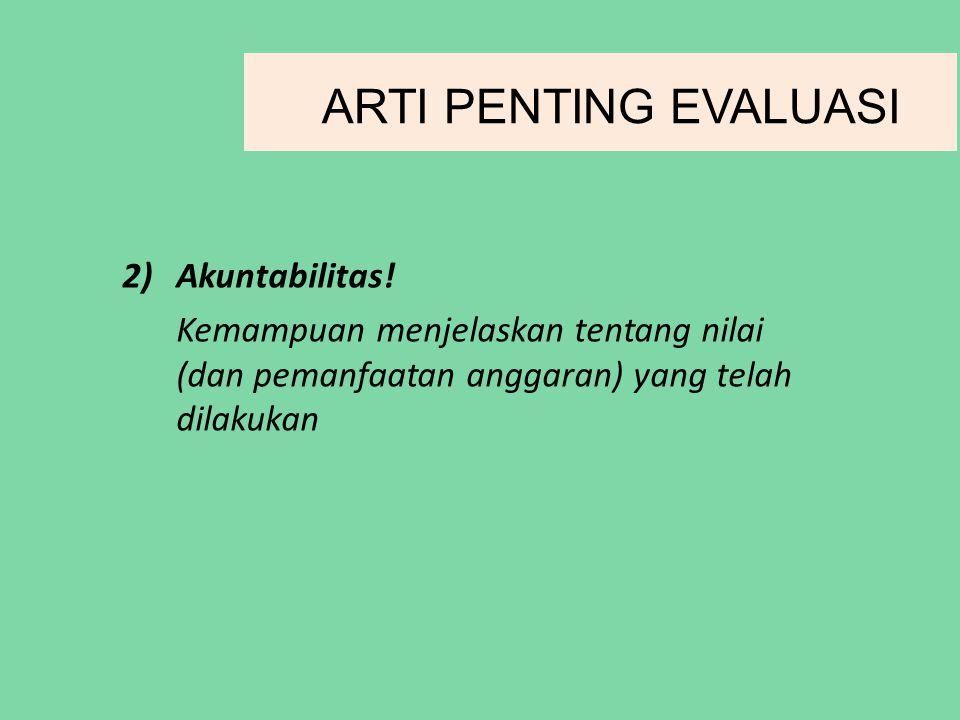 ARTI PENTING EVALUASI Akuntabilitas!