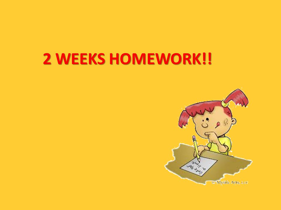 2 WEEKS HOMEWORK!!