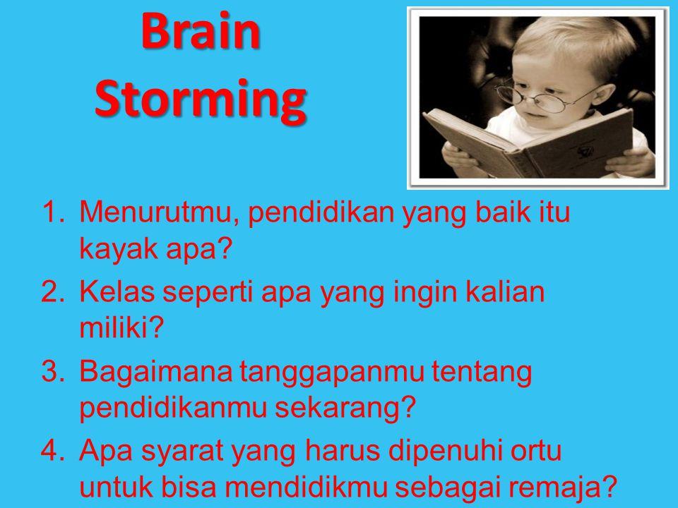 Brain Storming Menurutmu, pendidikan yang baik itu kayak apa