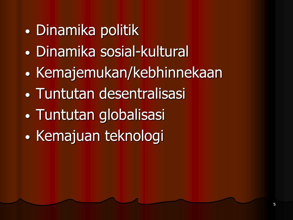 Dinamika politik Dinamika sosial-kultural. Kemajemukan/kebhinnekaan. Tuntutan desentralisasi. Tuntutan globalisasi.