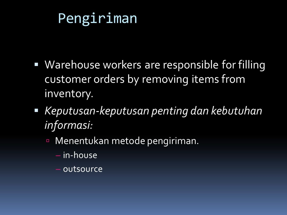 Pengiriman Warehouse workers are responsible for filling customer orders by removing items from inventory.
