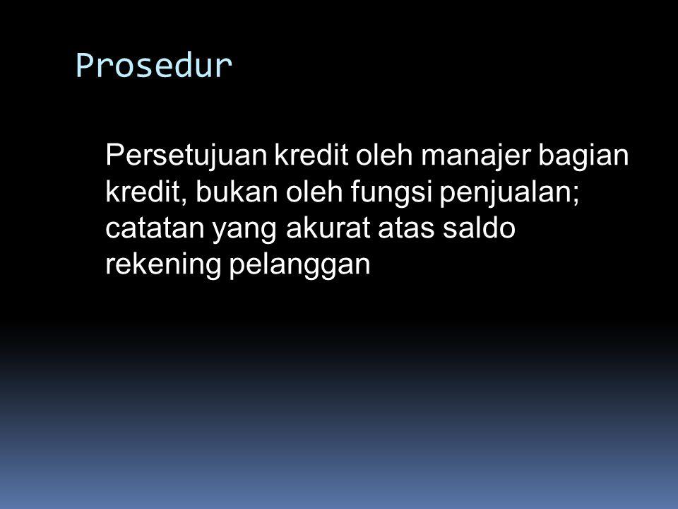 Prosedur Persetujuan kredit oleh manajer bagian kredit, bukan oleh fungsi penjualan; catatan yang akurat atas saldo rekening pelanggan.