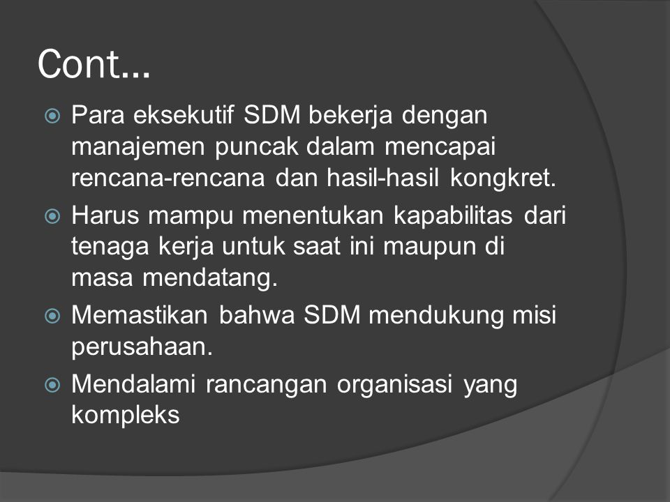 Cont… Para eksekutif SDM bekerja dengan manajemen puncak dalam mencapai rencana-rencana dan hasil-hasil kongkret.