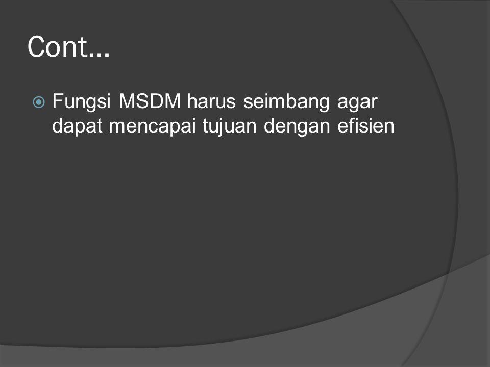 Cont... Fungsi MSDM harus seimbang agar dapat mencapai tujuan dengan efisien