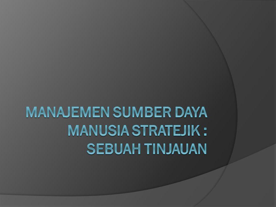 Manajemen Sumber Daya Manusia Stratejik : Sebuah Tinjauan