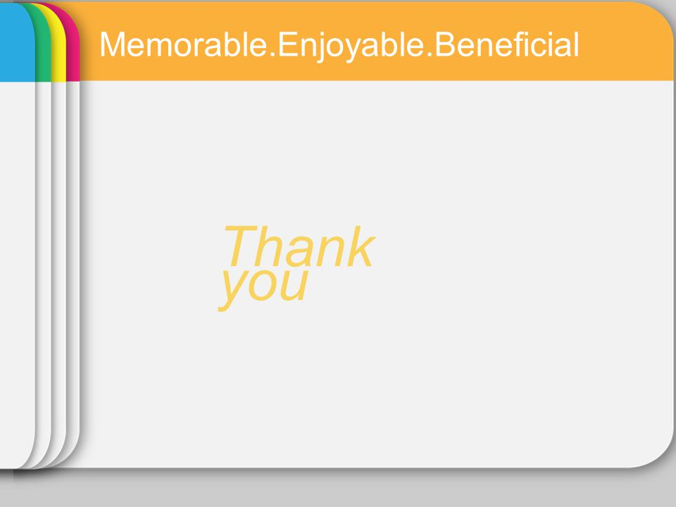 Memorable.Enjoyable.Beneficial