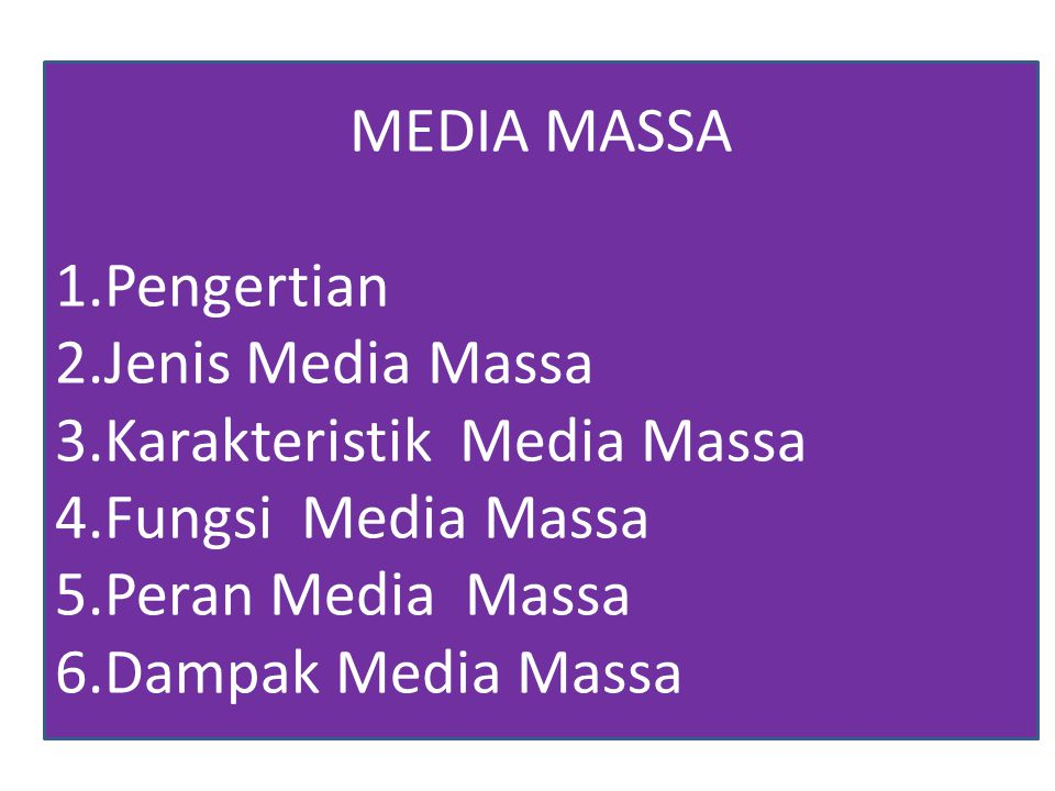 MEDIA MASSA Pengertian. Jenis Media Massa. Karakteristik Media Massa. Fungsi Media Massa. Peran Media Massa.