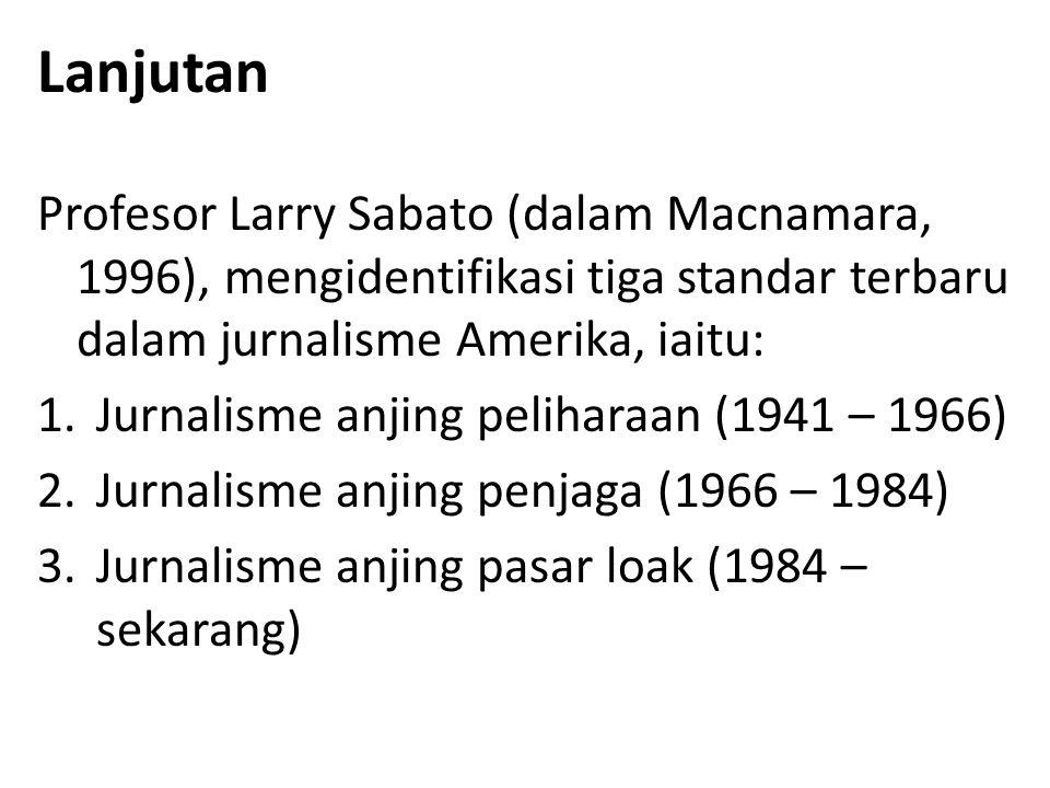 Lanjutan Profesor Larry Sabato (dalam Macnamara, 1996), mengidentifikasi tiga standar terbaru dalam jurnalisme Amerika, iaitu: