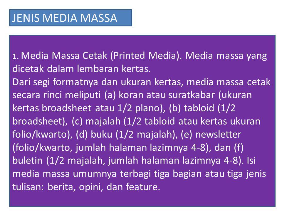 JENIS MEDIA MASSA 1. Media Massa Cetak (Printed Media). Media massa yang dicetak dalam lembaran kertas.