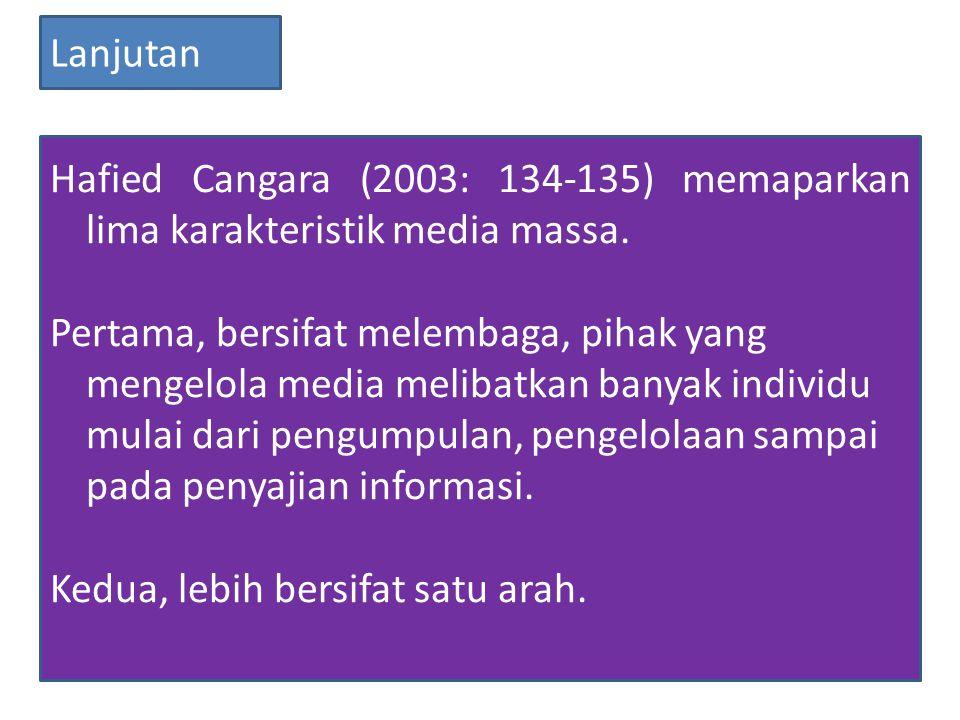 Lanjutan Hafied Cangara (2003: 134-135) memaparkan lima karakteristik media massa.