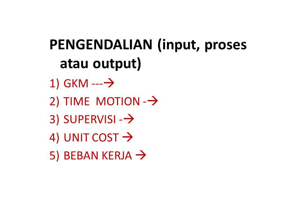 PENGENDALIAN (input, proses atau output)