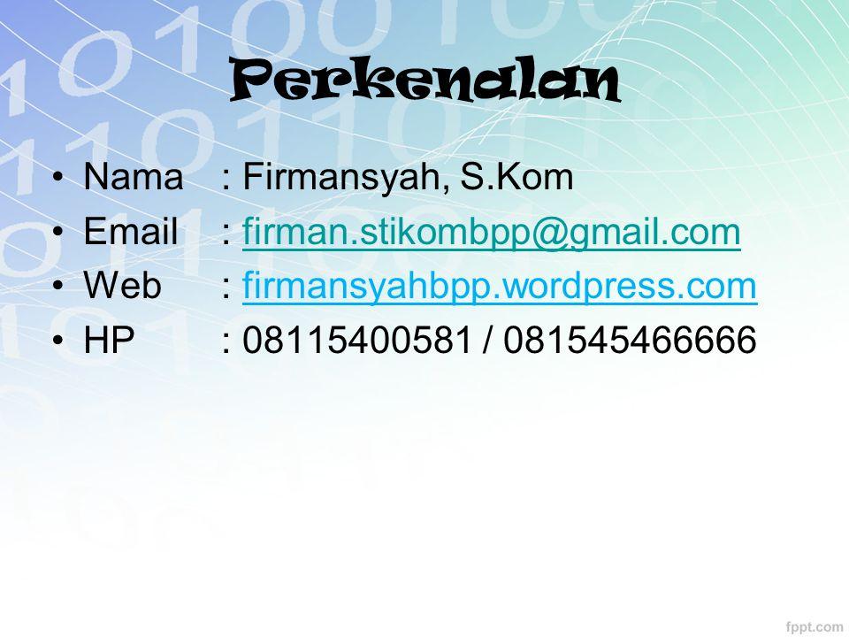 Perkenalan Nama : Firmansyah, S.Kom Email : firman.stikombpp@gmail.com