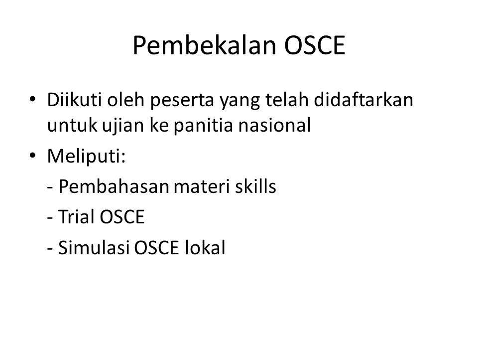 Pembekalan OSCE Diikuti oleh peserta yang telah didaftarkan untuk ujian ke panitia nasional. Meliputi: