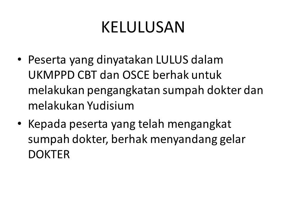 KELULUSAN Peserta yang dinyatakan LULUS dalam UKMPPD CBT dan OSCE berhak untuk melakukan pengangkatan sumpah dokter dan melakukan Yudisium.