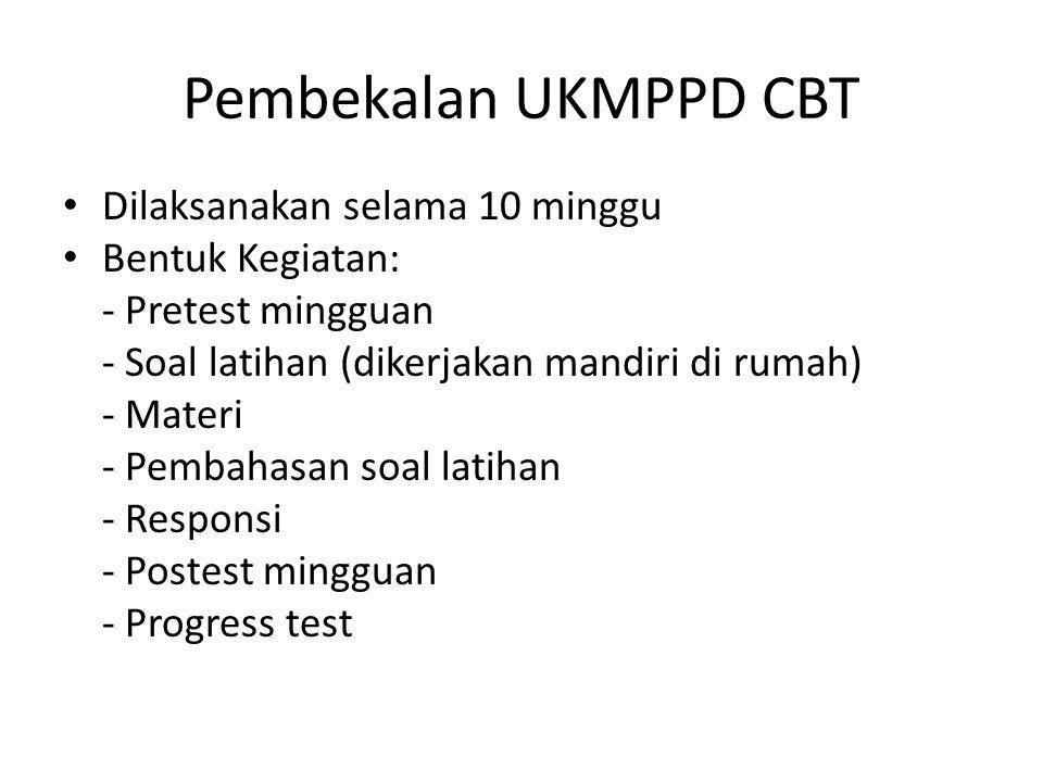 Pembekalan UKMPPD CBT Dilaksanakan selama 10 minggu Bentuk Kegiatan: