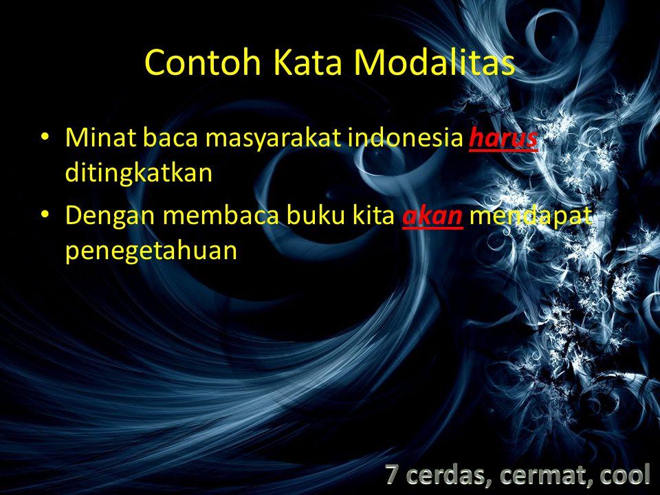 Contoh Kata Modalitas Minat baca masyarakat indonesia harus ditingkatkan. Dengan membaca buku kita akan mendapat penegetahuan.