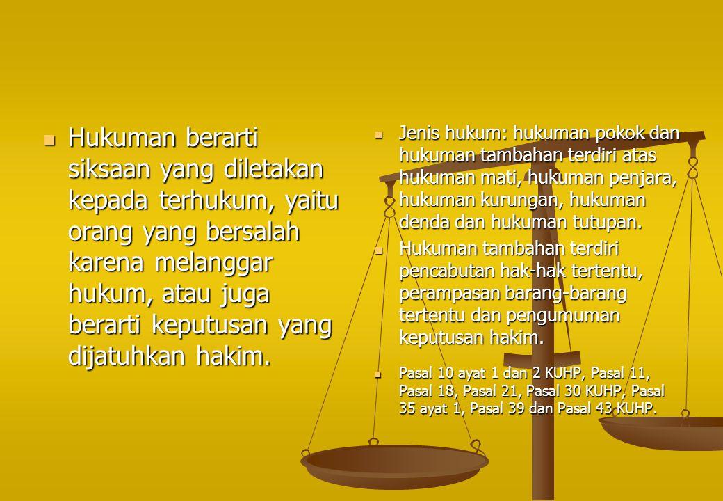 Hukuman berarti siksaan yang diletakan kepada terhukum, yaitu orang yang bersalah karena melanggar hukum, atau juga berarti keputusan yang dijatuhkan hakim.