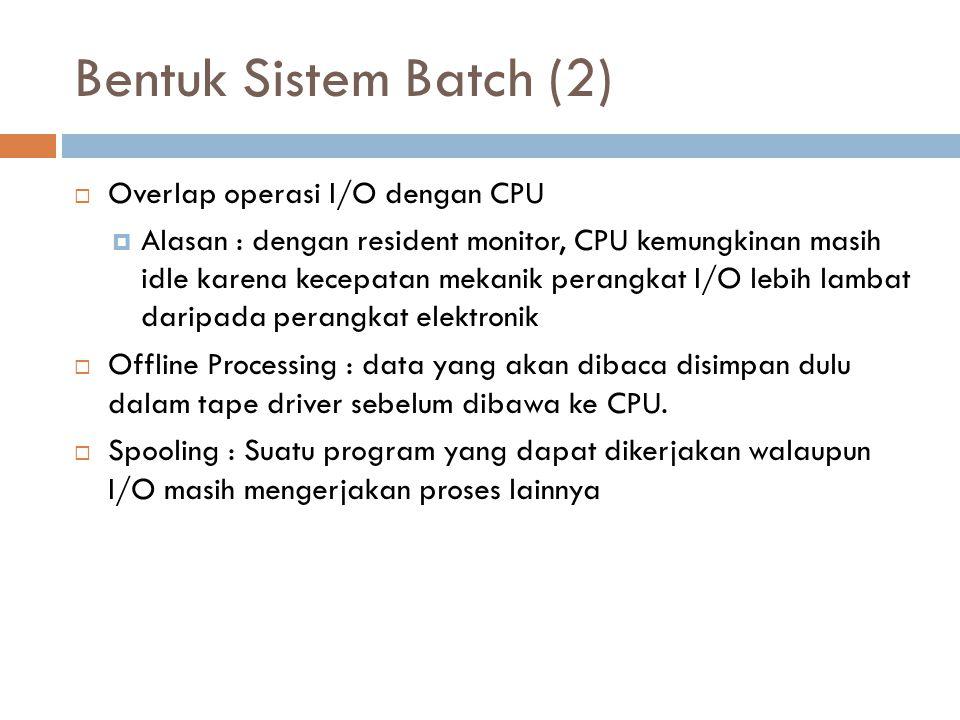 Bentuk Sistem Batch (2) Overlap operasi I/O dengan CPU