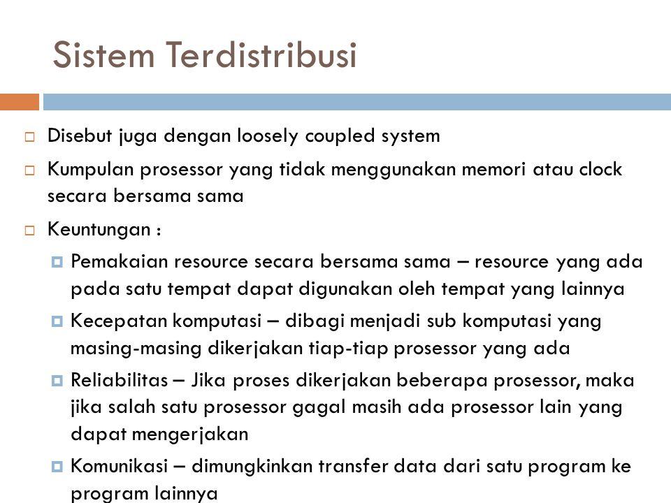 Sistem Terdistribusi Disebut juga dengan loosely coupled system