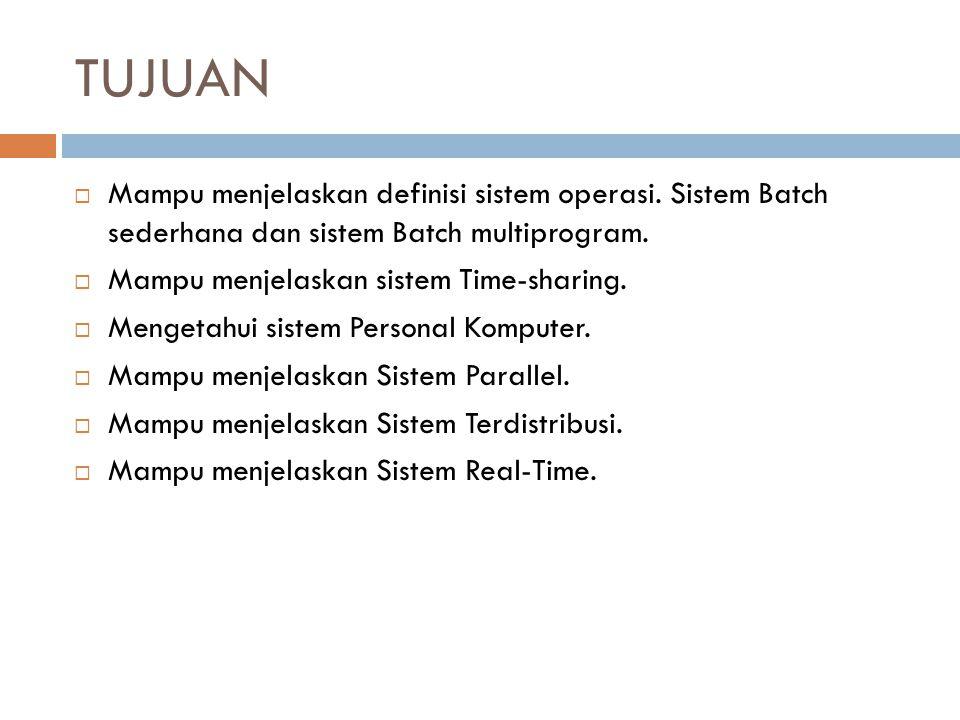 TUJUAN Mampu menjelaskan definisi sistem operasi. Sistem Batch sederhana dan sistem Batch multiprogram.