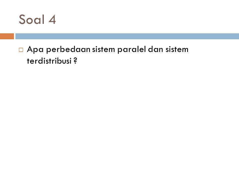 Soal 4 Apa perbedaan sistem paralel dan sistem terdistribusi