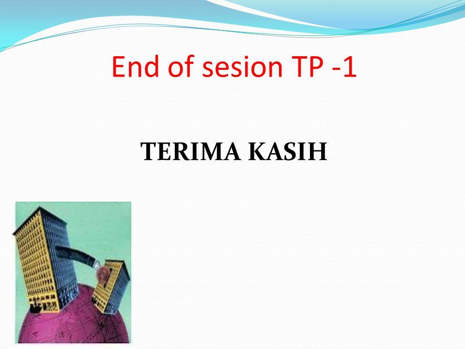 End of sesion TP -1 TERIMA KASIH