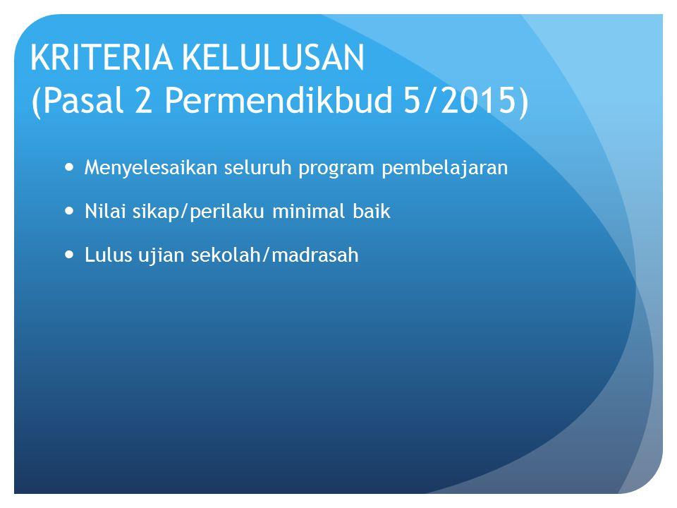 KRITERIA KELULUSAN (Pasal 2 Permendikbud 5/2015)