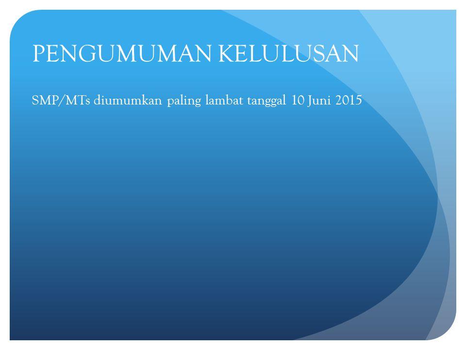 PENGUMUMAN KELULUSAN SMP/MTs diumumkan paling lambat tanggal 10 Juni 2015