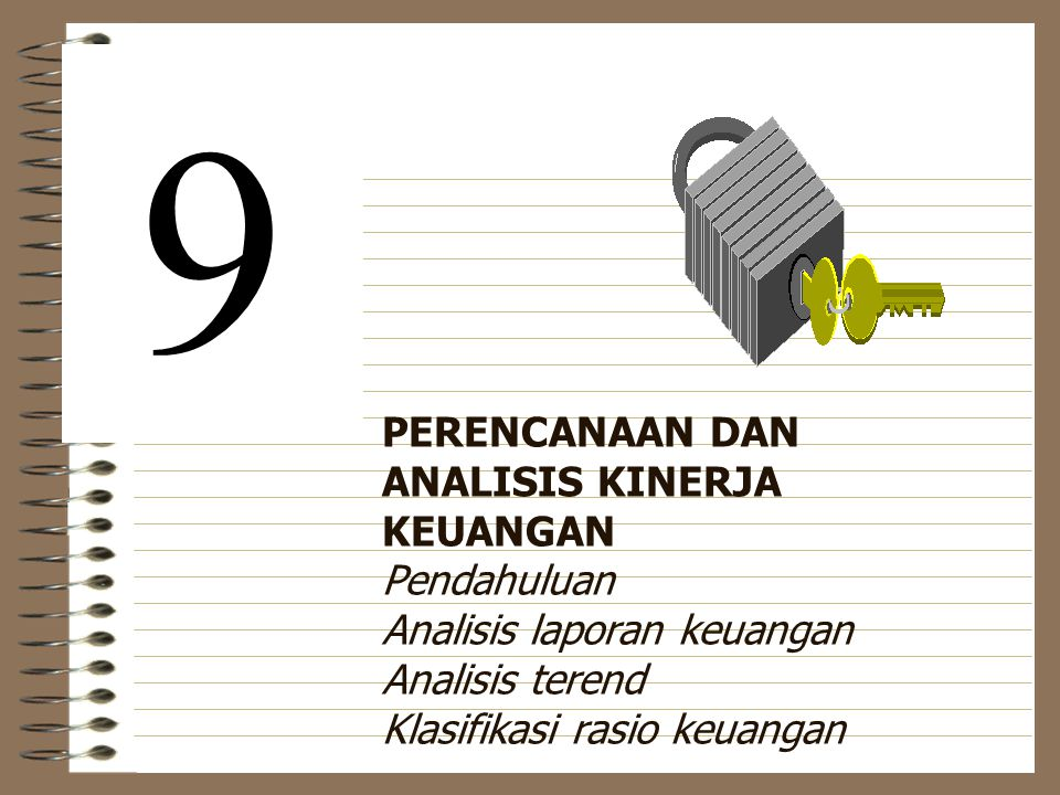 9 PERENCANAAN DAN ANALISIS KINERJA KEUANGAN Pendahuluan Analisis laporan keuangan Analisis terend Klasifikasi rasio keuangan.